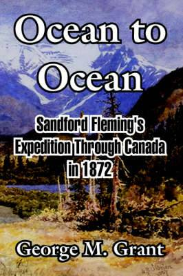 Ocean to Ocean: Sandford Fleming's Expedition Through Canada in 1872