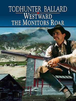 Westward the Monitors Roar