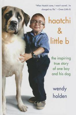 Haatchi and Little B: The Inspiring True Story of One Boy and His Dog