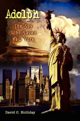 Adolph: The Spy Who Saved New York