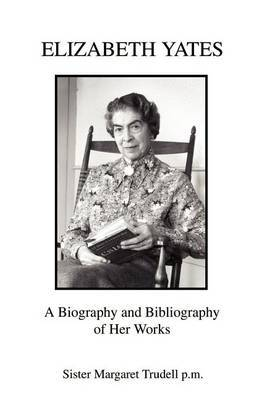 Elizabeth Yates: A Biography and Bibliography of Her Works