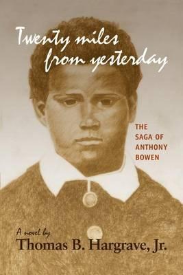 Twenty Miles from Yesterday: the Saga of Anthony Bowen