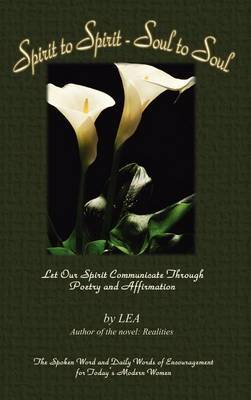 Spirit to Spirit - Soul to Soul: Let Our Spirit Communicate through Poetry and Affirmation