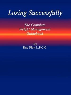 Losing Successfully: The Complete Weight Management Guidebook