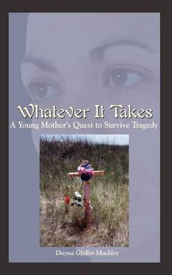 Whatever it Takes: A Young Mother's Quest to Survive Tragedy