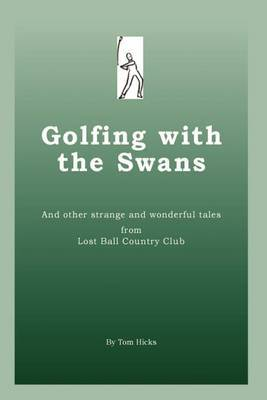Golfing with the Swans: And Other Strange and Wonderful Tales from Lost Ball Country Club