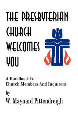 The Presbyterian Church Welcomes You: A Handbook for Church Members and Inquirers