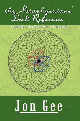The Metaphysicians' Desk Reference: Including the Revised Formal System of Metaphysics