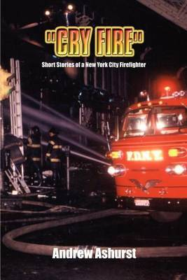 Cry Fire: Short Stories of a New York City Firefighter