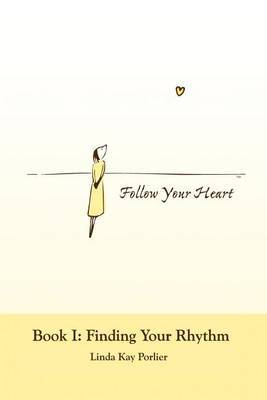 Follow Your Heart: Finding Your Rhythm: Bk. I