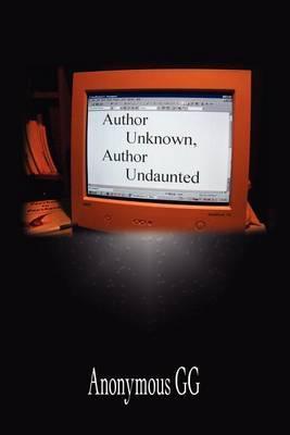 Author Unknown, Author Undaunted