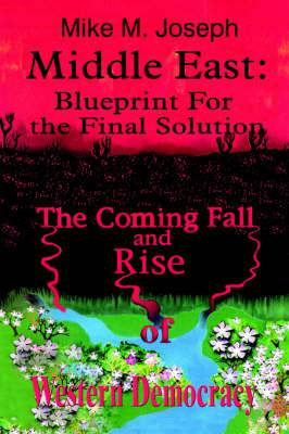 Middle East: Blueprint for the Final Solution: the Coming Fall and Rise of Western Democracy