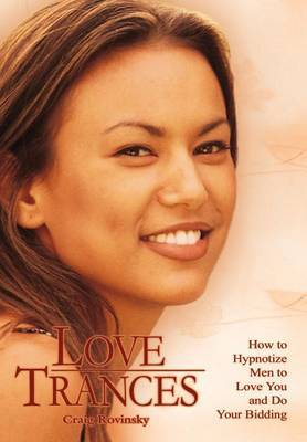 Love Trances: How to Hypnotize Men to Love You and Do Your Bidding