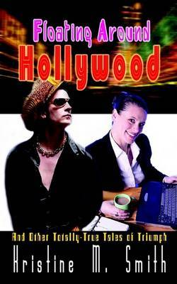 Floating Around Hollywood: And Other Totally-true Tales of Triumph