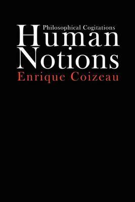 Human Notions: Philosophical Cogitations