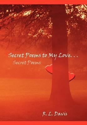 Secret Poems to My Love. . .: Secret Poems