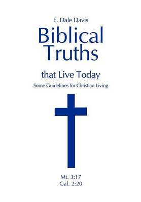 Biblical Truths That Live Today: Some Guidelines for Christian Living