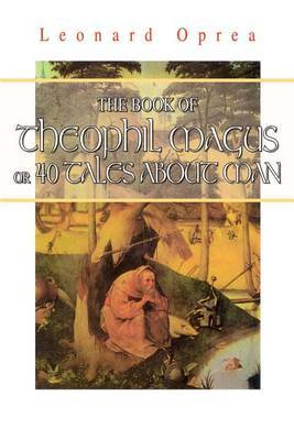 Book of Theophil Magus or 40 Tales about Man