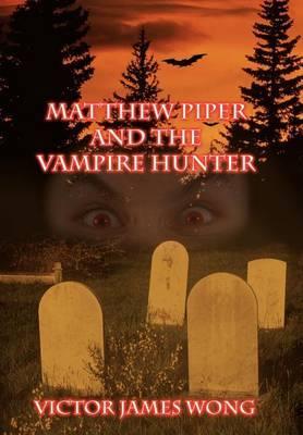 Matthew Piper and the Vampire Hunter