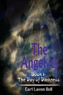 The Angelics: Book 1- the Day of Darkness: Book 1- the Day of Darkness