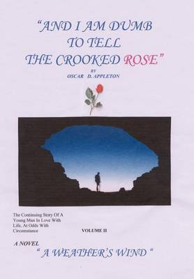 And I am Dumb to Tell the Crooked Rose  Vol II: A Weather's Wind: A Weather's Wind