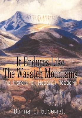 It Endures Like the Wasatch Mountains: The History of Wasatch Academy