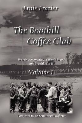 The Boothill Coffee Club Volume I: Wartime Memories of World War I and World War II: Wartime Memories of World War I and World War II