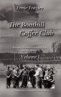 The Boothill Coffee Club Volume I: Wartime Memories of World War I and World War II