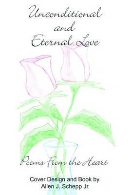 Unconditional and Eternal Love: Poems from the Heart: Poems from the Heart