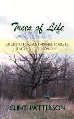 Trees of Life: Cruising for Sustainable Forests, Faith and Fellowship: Cruising for Sustainable Forests, Faith and Fellowship