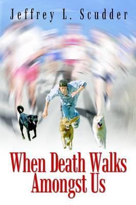 When Death Walks Amongst Us