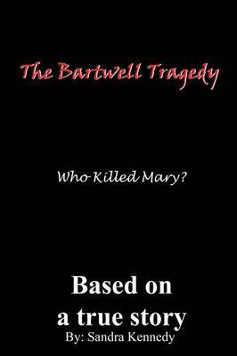 The Bartwell Tragedy Who Killed Mary?: Based on A True Story