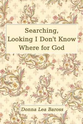Searching, Looking I Don't Know Where for God