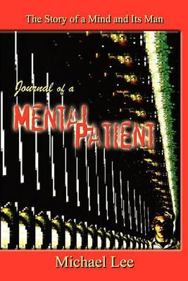 Journal of a Mental Patient: the Story of a Mind and Its Man