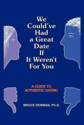 We Could've Had a Great Date If it Weren't for You: A Guide to Authentic Dating