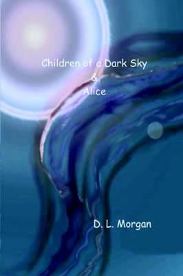 Children of a Dark Sky & Alice