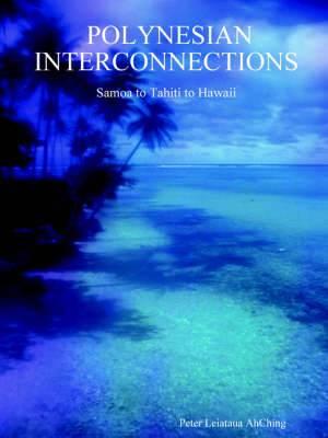 Polynesian Interconnections: Samoa to Tahiti to Hawaii