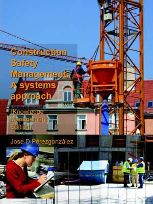 Construction Safety Management, A Systems Approach (Knowledge Management Edition)