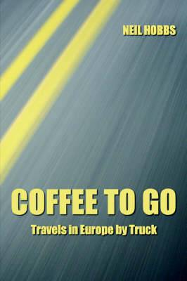 Coffee to Go: Travels in Europe by Truck