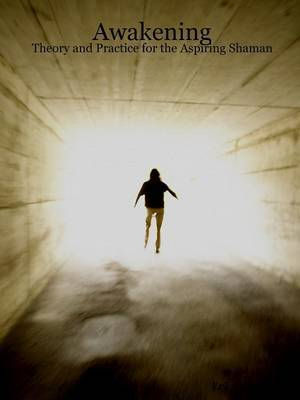 Awakening: Theory and Practice for the Aspiring Shaman