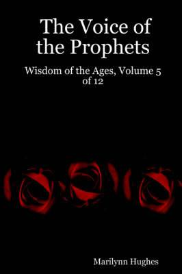 The Voice of the Prophets: Wisdom of the Ages, Volume 5 of 12