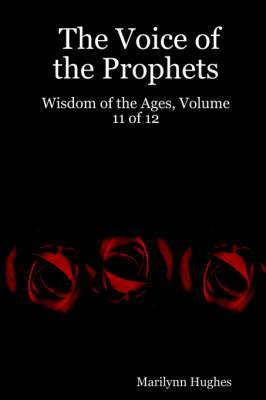 The Voice of the Prophets: Wisdom of the Ages, Volume 11 of 12