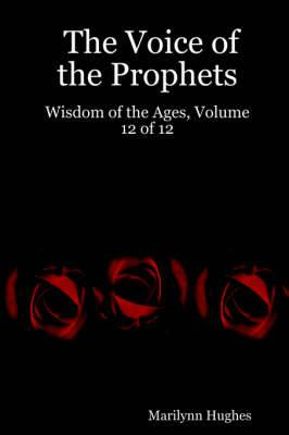 The Voice of the Prophets: Wisdom of the Ages, Volume 12 of 12