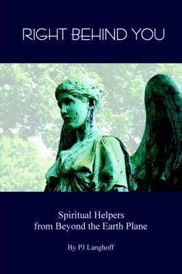 Right Behind You, Spiritual Helpers from Beyond the Earth Plane