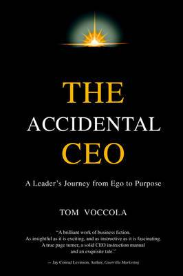 The Accidental CEO - A Leader's Journey from Ego to Purpose