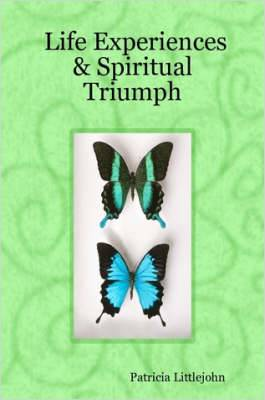 Life Experiences & Spiritual Triumph