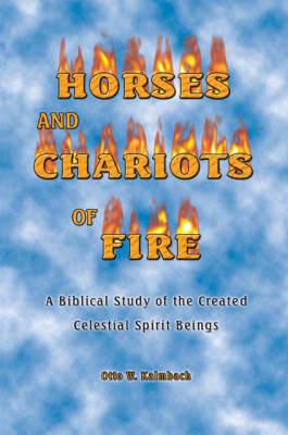 Horses and Chariots of Fire: A Biblical Study of the Created Celestial Spirit Beings