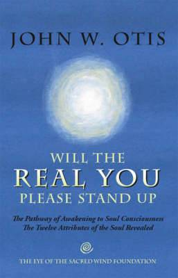 Will the Real You Please Stand Up: The Pathway of Awakening to Soul Consciousness - The Twelve Attributes of the Soul Revealed