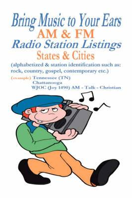 Bring Music to Your Ears: AM and FM Radio Station Listings, States and Cities