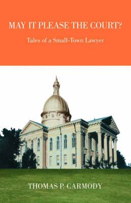 May it Please the Court?: Tales of a Small-town Lawyer